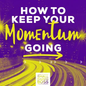 Keep your momentum going