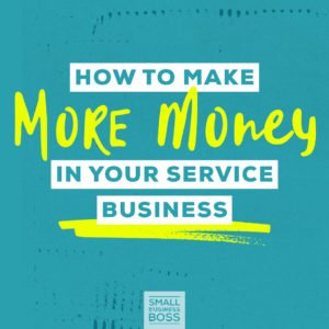 Make more money in your service business