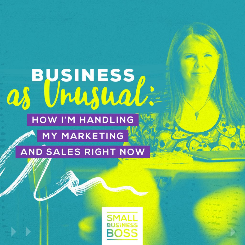 Business as Unusual- How I'm Handling My Marketing and Sales Right Now