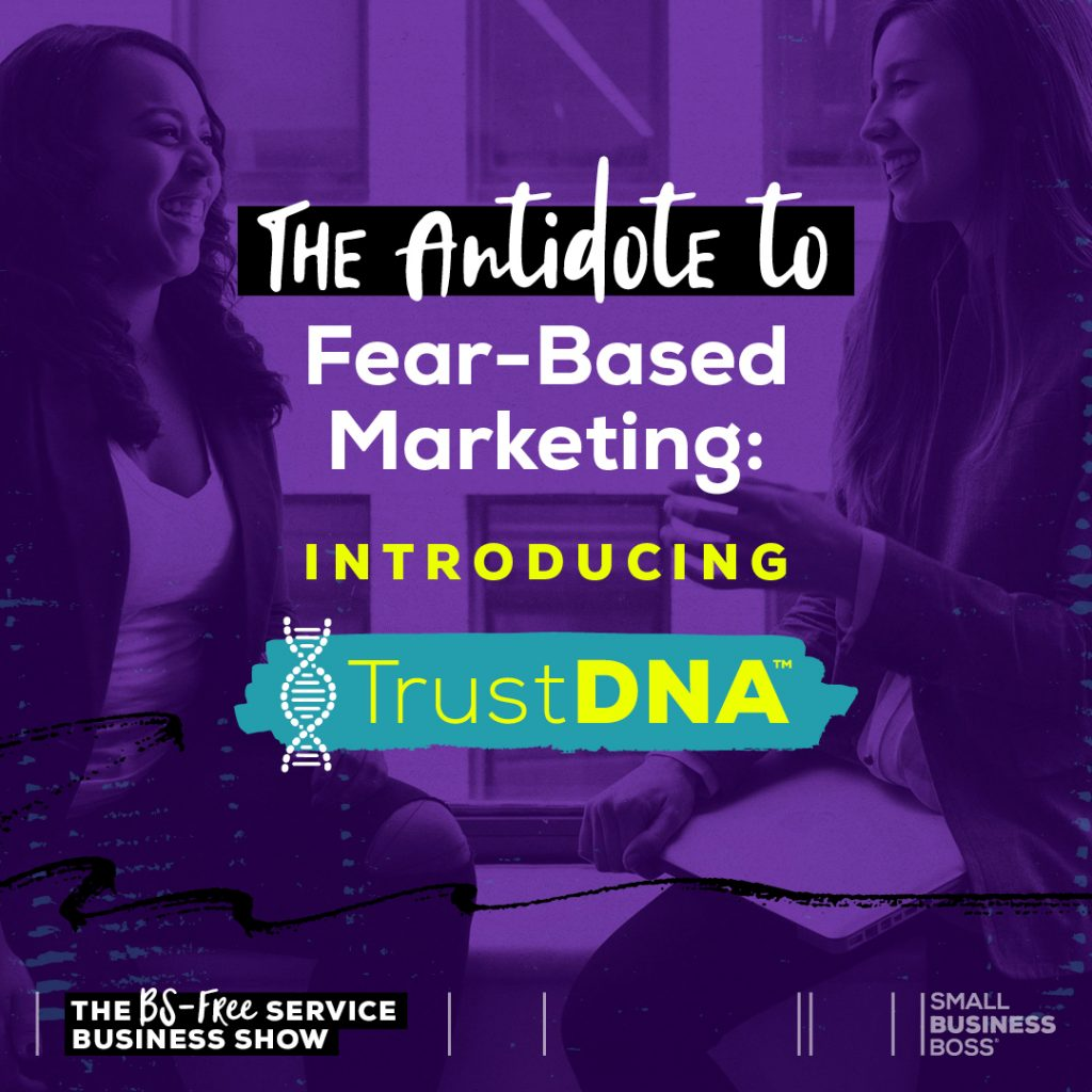 The Antidote to Fear-Based Marketing-Introducing TrustDNA